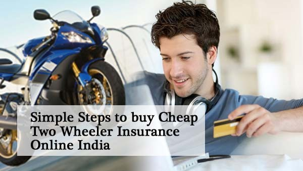 Simple Steps to buy Cheap Two Wheeler Insurance Online India